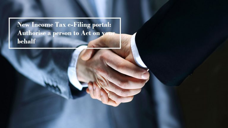 New Income Tax e-Filing portal: Authorise a person to Act on your behalf